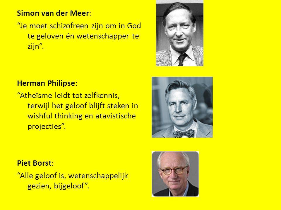 """Simon van der Meer: """"Je moet schizofreen zijn om in God te geloven én wetenschapper te zijn"""". Herman Philipse: """"Atheïsme leidt tot zelfkennis, terwijl"""