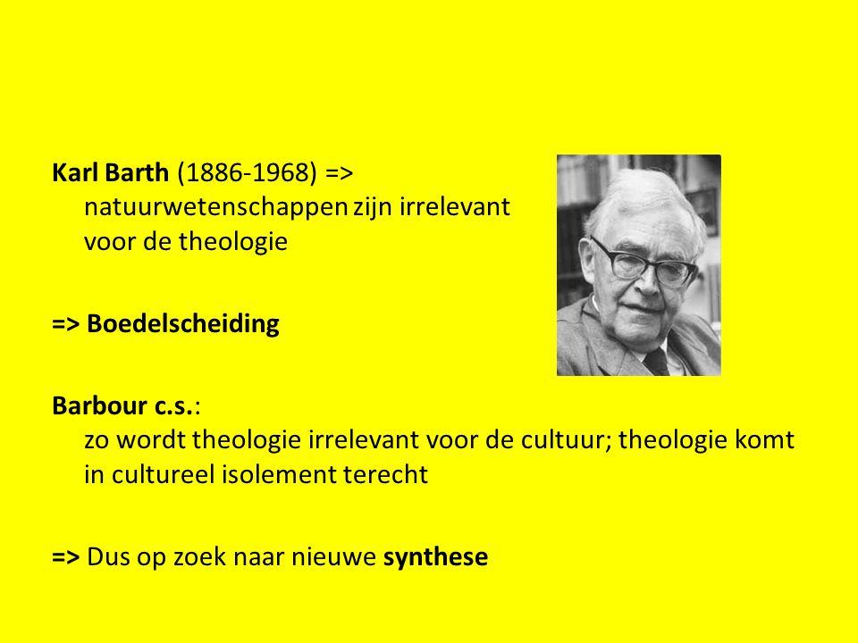 Karl Barth (1886-1968) => natuurwetenschappen zijn irrelevant voor de theologie => Boedelscheiding Barbour c.s.: zo wordt theologie irrelevant voor de