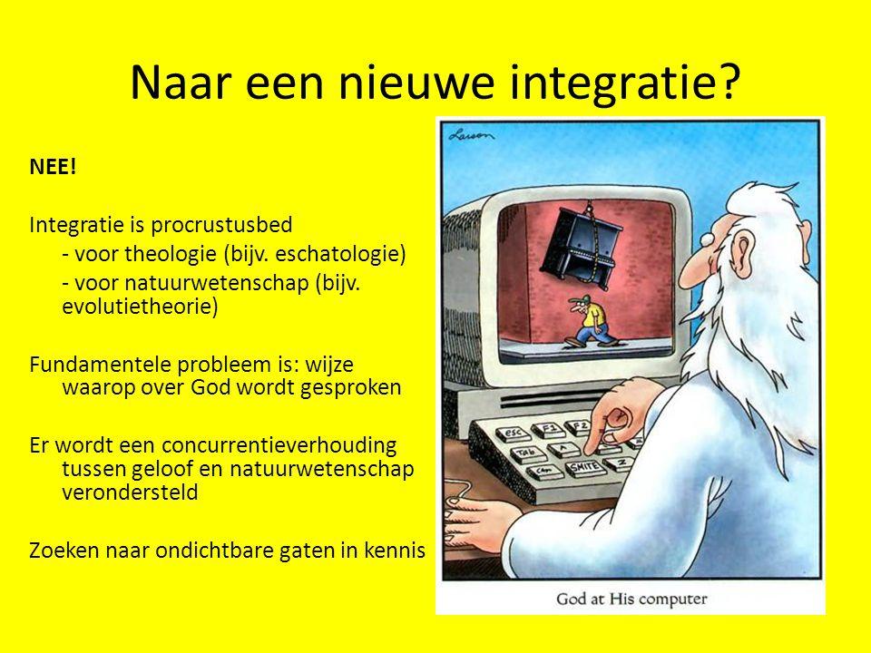 Naar een nieuwe integratie? NEE! Integratie is procrustusbed - voor theologie (bijv. eschatologie) - voor natuurwetenschap (bijv. evolutietheorie) Fun