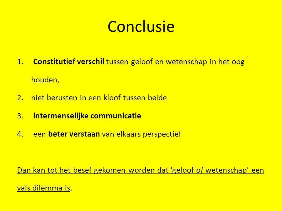 Conclusie 1. Constitutief verschil tussen geloof en wetenschap in het oog houden, 2.niet berusten in een kloof tussen beide 3. intermenselijke communi