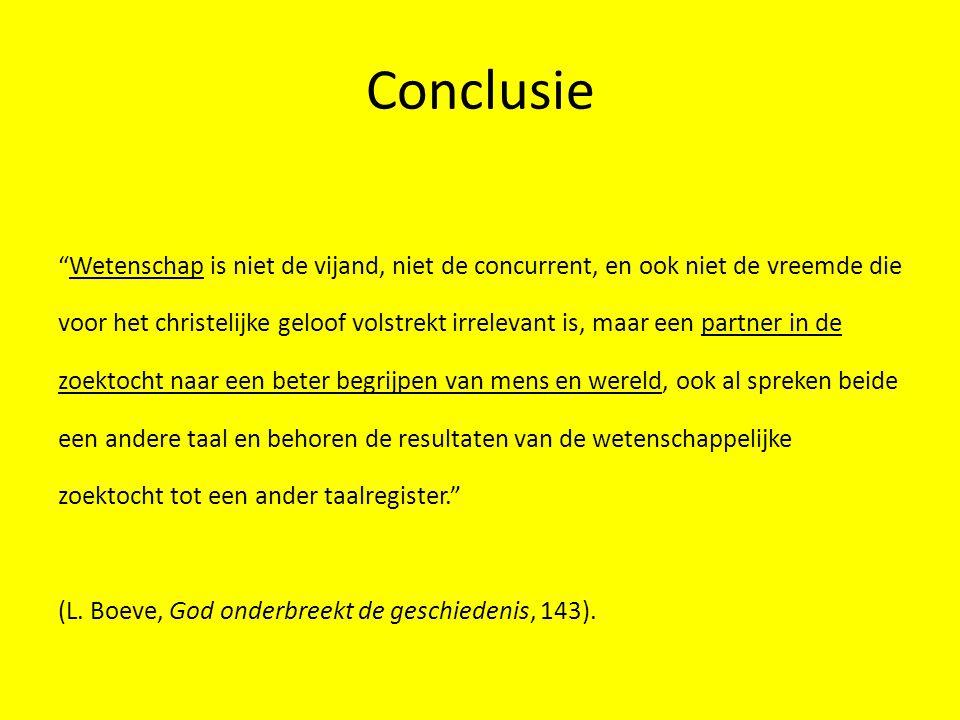 """Conclusie """"Wetenschap is niet de vijand, niet de concurrent, en ook niet de vreemde die voor het christelijke geloof volstrekt irrelevant is, maar een"""