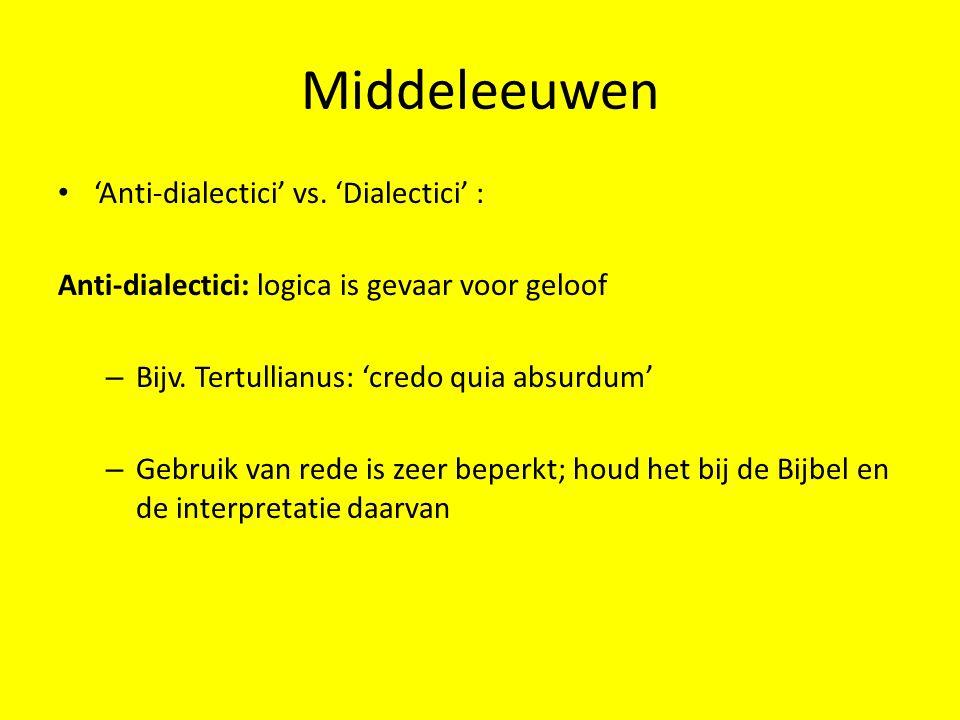 Middeleeuwen 'Anti-dialectici' vs. 'Dialectici' : Anti-dialectici: logica is gevaar voor geloof – Bijv. Tertullianus: 'credo quia absurdum' – Gebruik