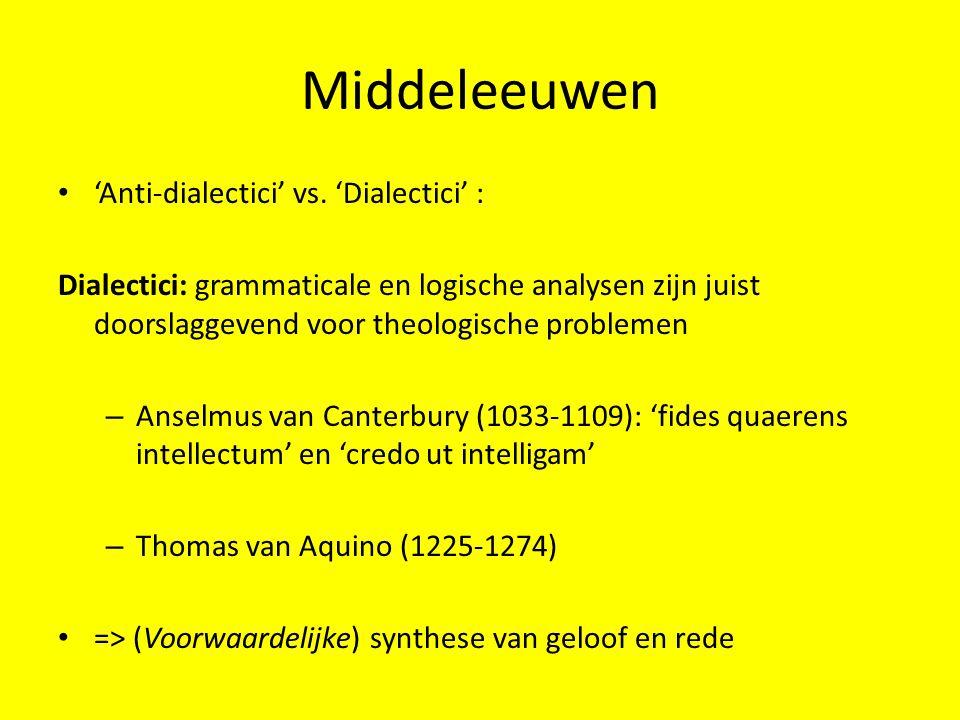 Middeleeuwen 'Anti-dialectici' vs. 'Dialectici' : Dialectici: grammaticale en logische analysen zijn juist doorslaggevend voor theologische problemen