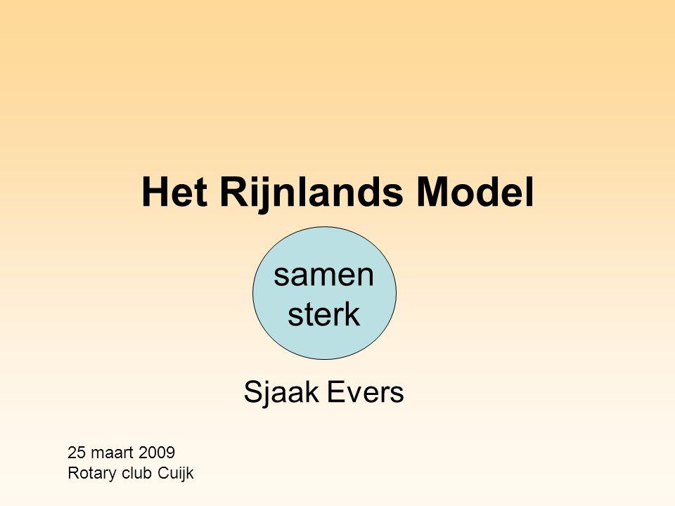 Het Rijnlands Model Sjaak Evers 25 maart 2009 Rotary club Cuijk samen sterk