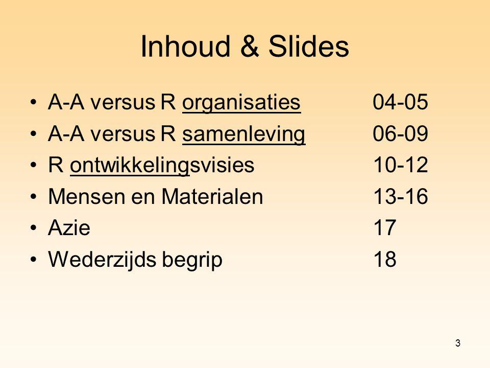 3 Inhoud & Slides A-A versus R organisaties04-05 A-A versus R samenleving06-09 R ontwikkelingsvisies10-12 Mensen en Materialen13-16 Azie17 Wederzijds