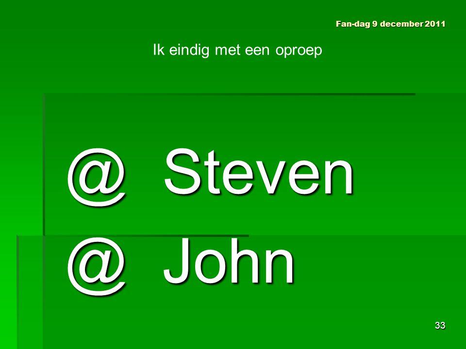 @ Steven @ Steven @ John @ John Fan-dag 9 december 2011 Ik eindig met een oproep 33