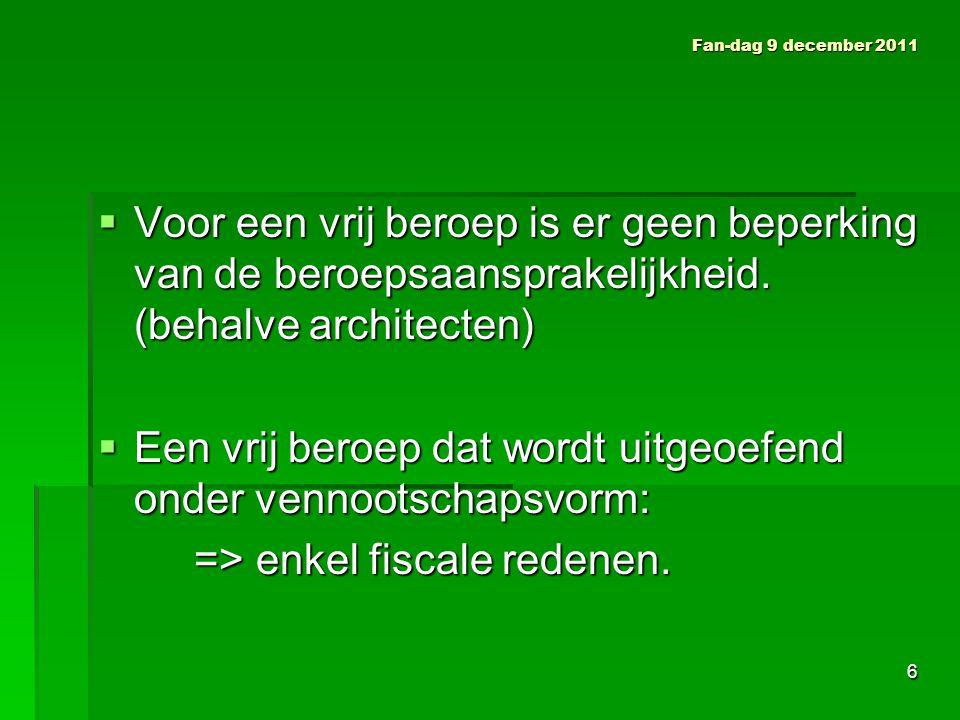 Fan-dag 9 december 2011  Vrij beroep: geen exacte definitie dienstverlenend & intellectueel beroep = al wie geen koopman is.