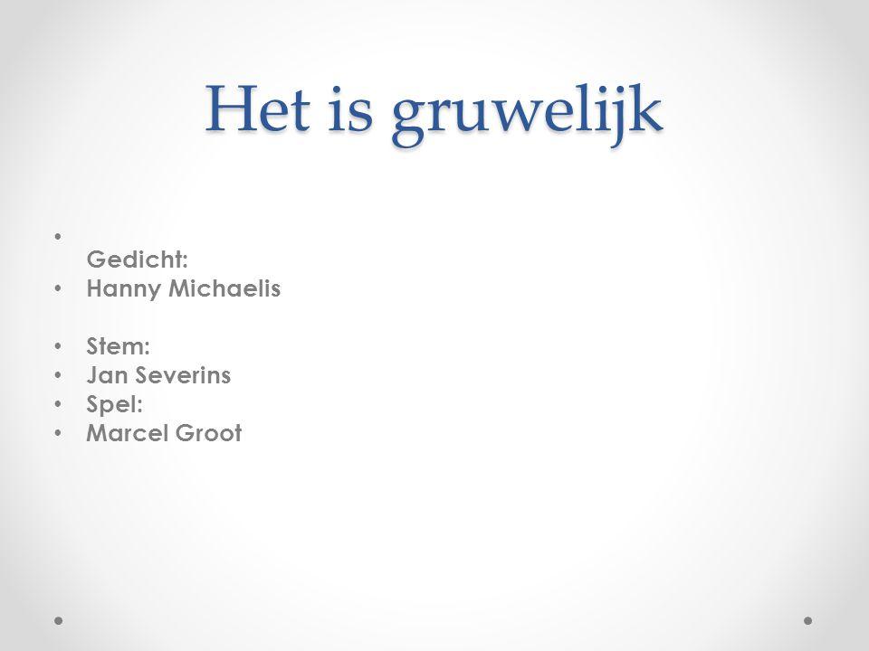 Het is gruwelijk Gedicht: Hanny Michaelis Stem: Jan Severins Spel: Marcel Groot