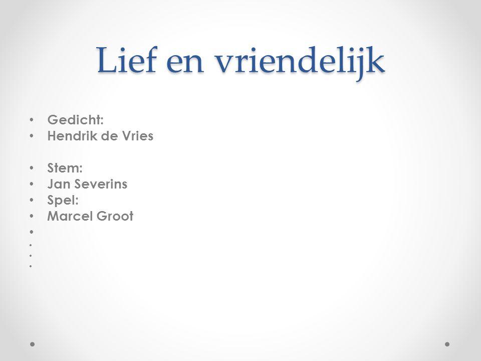 Lief en vriendelijk Gedicht: Hendrik de Vries Stem: Jan Severins Spel: Marcel Groot