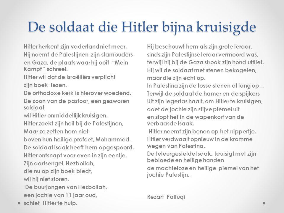 De soldaat die Hitler bijna kruisigde Hitler herkent zijn vaderland niet meer. Hij noemt de Palestijnen zijn stamouders en Gaza, de plaats waar hij oo