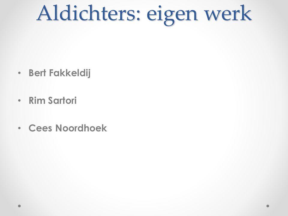Aldichters: eigen werk Bert Fakkeldij Rim Sartori Cees Noordhoek