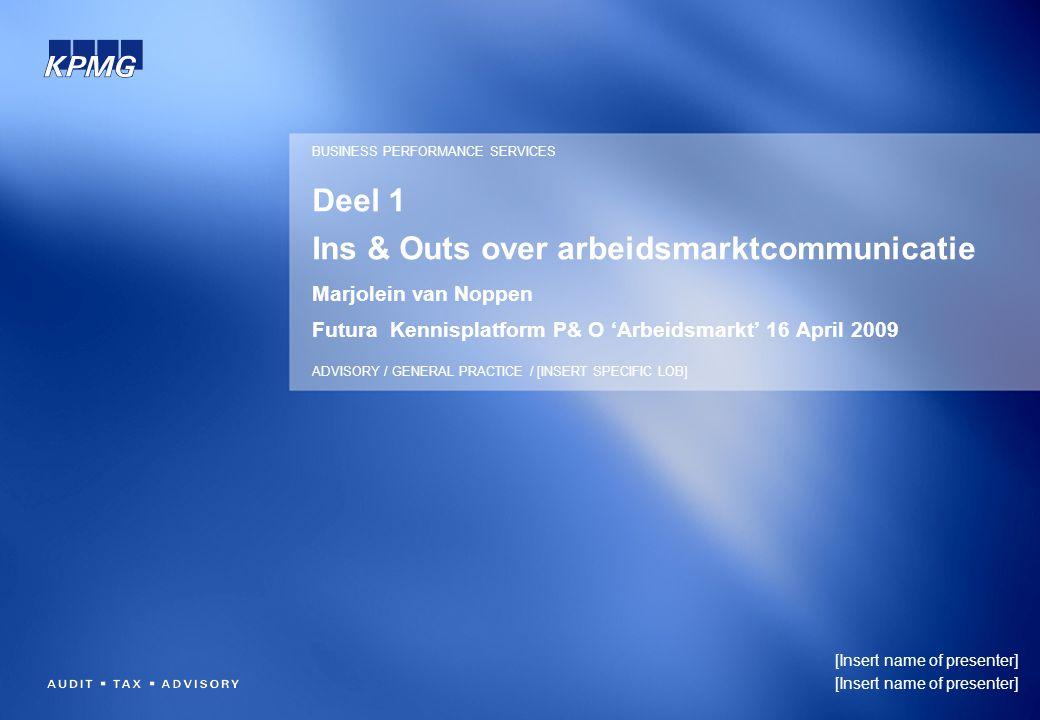 Deel 1 Ins & Outs over arbeidsmarktcommunicatie Marjolein van Noppen Futura Kennisplatform P& O 'Arbeidsmarkt' 16 April 2009 [Insert name of presenter