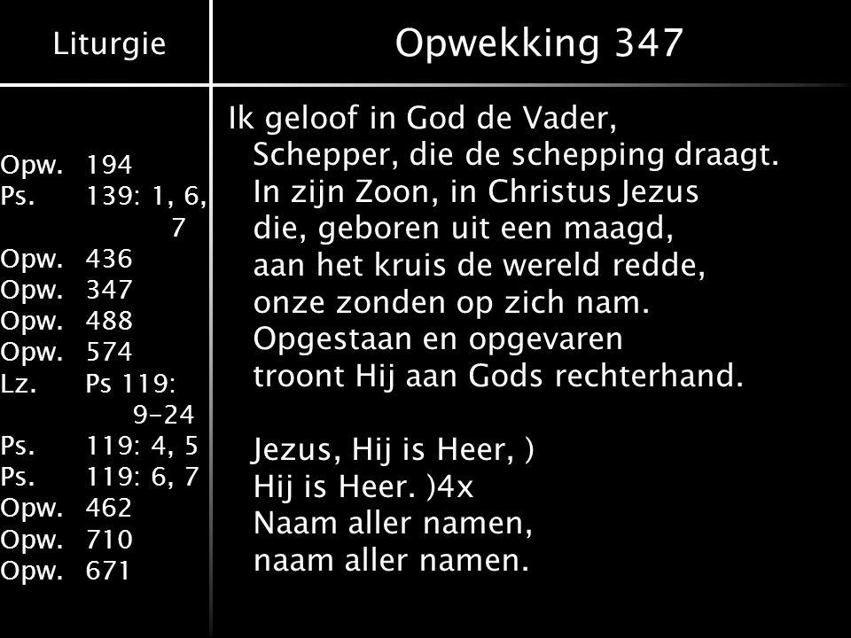 Liturgie Opw.194 Ps.139: 1, 6, 7 Opw.436 Opw.347 Opw.488 Opw.574 Lz.Ps 119: 9-24 Ps.119: 4, 5 Ps.119: 6, 7 Opw.462 Opw.710 Opw.671 Opwekking 347 Ik ge