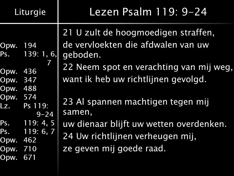 Liturgie Opw.194 Ps.139: 1, 6, 7 Opw.436 Opw.347 Opw.488 Opw.574 Lz.Ps 119: 9-24 Ps.119: 4, 5 Ps.119: 6, 7 Opw.462 Opw.710 Opw.671 Lezen Psalm 119: 9-