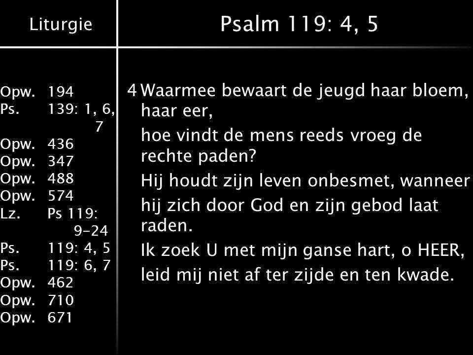 Liturgie Opw.194 Ps.139: 1, 6, 7 Opw.436 Opw.347 Opw.488 Opw.574 Lz.Ps 119: 9-24 Ps.119: 4, 5 Ps.119: 6, 7 Opw.462 Opw.710 Opw.671 Psalm 119: 4, 5 4Wa