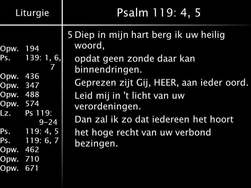 Liturgie Opw.194 Ps.139: 1, 6, 7 Opw.436 Opw.347 Opw.488 Opw.574 Lz.Ps 119: 9-24 Ps.119: 4, 5 Ps.119: 6, 7 Opw.462 Opw.710 Opw.671 Psalm 119: 4, 5 5Di