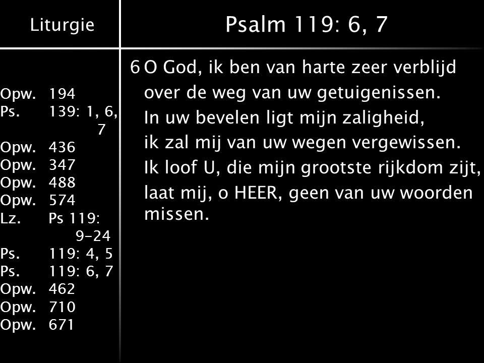Liturgie Opw.194 Ps.139: 1, 6, 7 Opw.436 Opw.347 Opw.488 Opw.574 Lz.Ps 119: 9-24 Ps.119: 4, 5 Ps.119: 6, 7 Opw.462 Opw.710 Opw.671 Psalm 119: 6, 7 6O