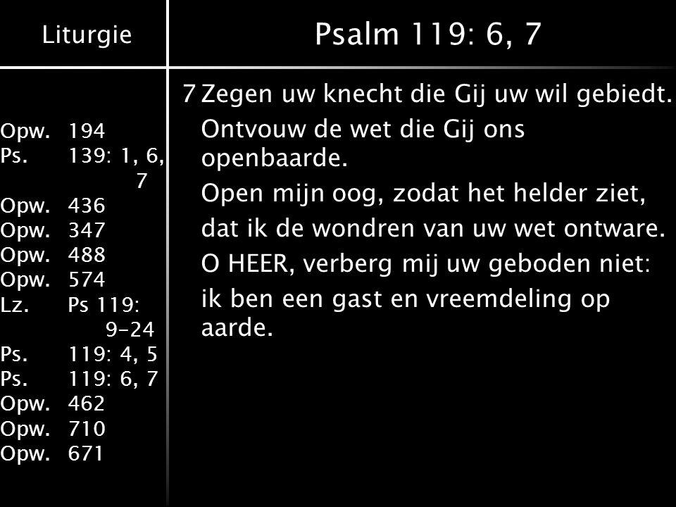 Liturgie Opw.194 Ps.139: 1, 6, 7 Opw.436 Opw.347 Opw.488 Opw.574 Lz.Ps 119: 9-24 Ps.119: 4, 5 Ps.119: 6, 7 Opw.462 Opw.710 Opw.671 Psalm 119: 6, 7 7Ze