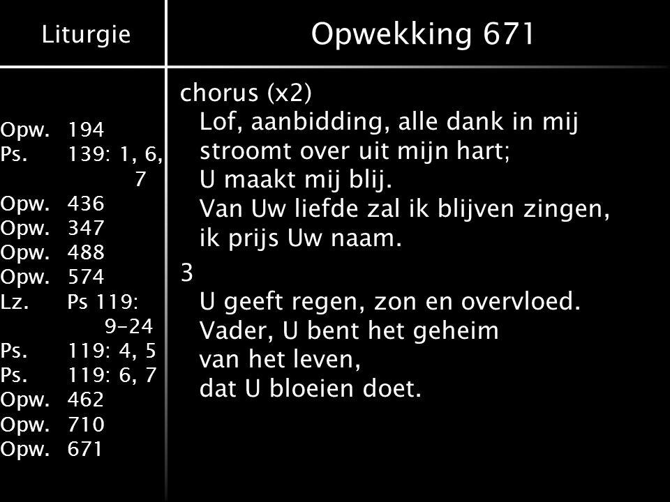 Liturgie Opw.194 Ps.139: 1, 6, 7 Opw.436 Opw.347 Opw.488 Opw.574 Lz.Ps 119: 9-24 Ps.119: 4, 5 Ps.119: 6, 7 Opw.462 Opw.710 Opw.671 Opwekking 671 choru