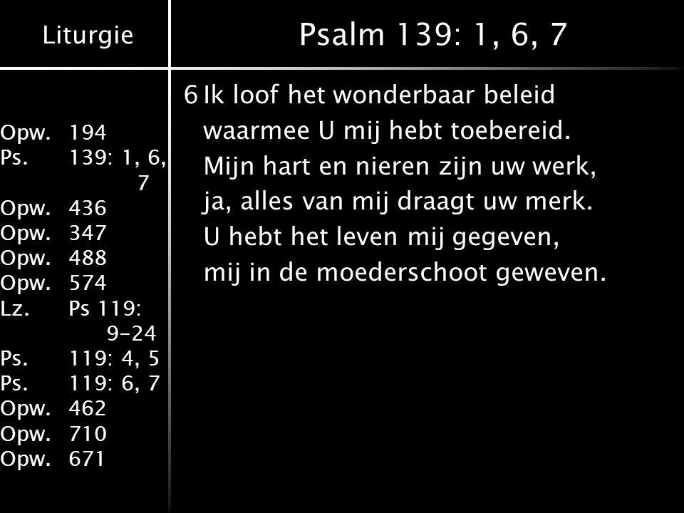 Liturgie Opw.194 Ps.139: 1, 6, 7 Opw.436 Opw.347 Opw.488 Opw.574 Lz.Ps 119: 9-24 Ps.119: 4, 5 Ps.119: 6, 7 Opw.462 Opw.710 Opw.671 Psalm 139: 1, 6, 7