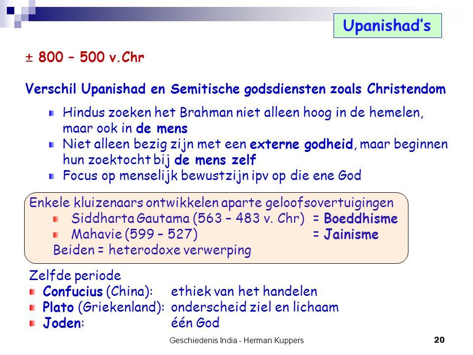 Geschiedenis India - Herman Kuppers 20 Upanishad's ± 800 – 500 v.Chr Verschil Upanishad en Semitische godsdiensten zoals Christendom Hindus zoeken het