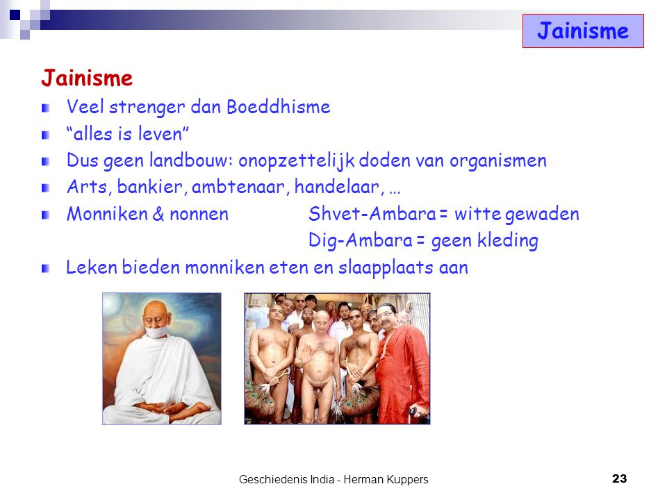 """Jainisme Veel strenger dan Boeddhisme """"alles is leven"""" Dus geen landbouw: onopzettelijk doden van organismen Arts, bankier, ambtenaar, handelaar, … Mo"""