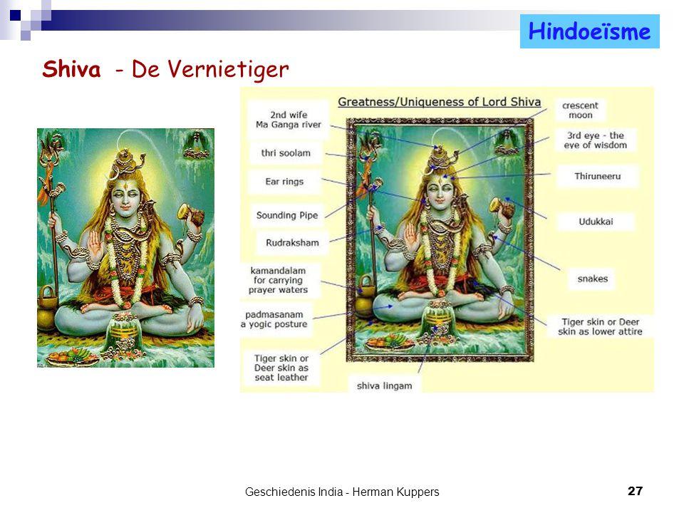 Shiva - De Vernietiger Geschiedenis India - Herman Kuppers 27 JainismeHindoeïsme Shiva wordt vaak afgebeeld met vier - acht armen, een drietand (trish