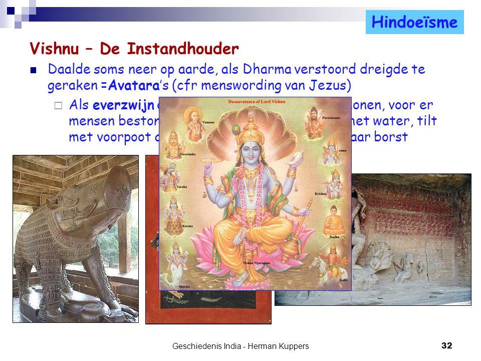 Vishnu – De Instandhouder Daalde soms neer op aarde, als Dharma verstoord dreigde te geraken =Avatara's (cfr menswording van Jezus)  Als everzwijn om