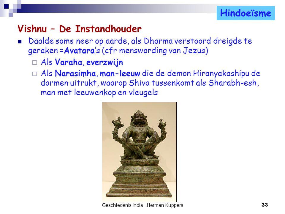 Vishnu – De Instandhouder Daalde soms neer op aarde, als Dharma verstoord dreigde te geraken =Avatara's (cfr menswording van Jezus)  Als Varaha, ever