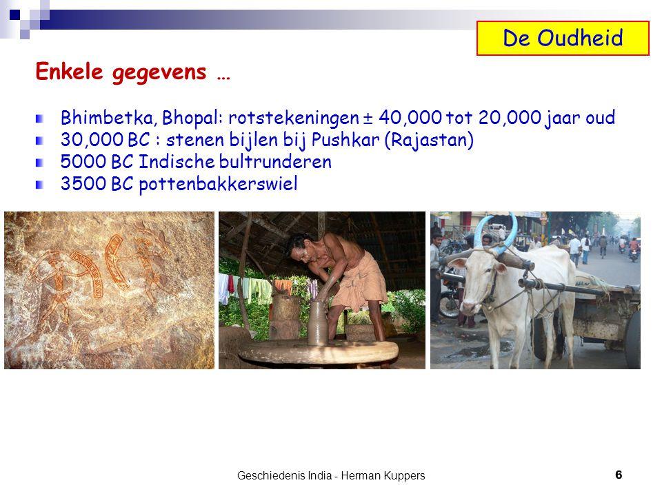 6 Geschiedenis India - Herman Kuppers Enkele gegevens … Bhimbetka, Bhopal: rotstekeningen ± 40,000 tot 20,000 jaar oud 30,000 BC : stenen bijlen bij P
