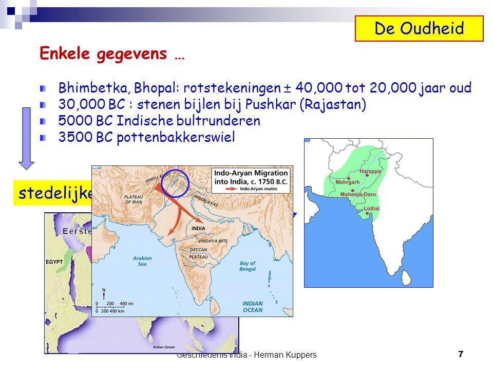 7 Geschiedenis India - Herman Kuppers Enkele gegevens … Bhimbetka, Bhopal: rotstekeningen ± 40,000 tot 20,000 jaar oud 30,000 BC : stenen bijlen bij P