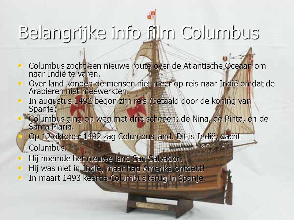 Belangrijke info film Columbus Columbus zocht een nieuwe route over de Atlantische Oceaan om naar Indië te varen. Columbus zocht een nieuwe route over