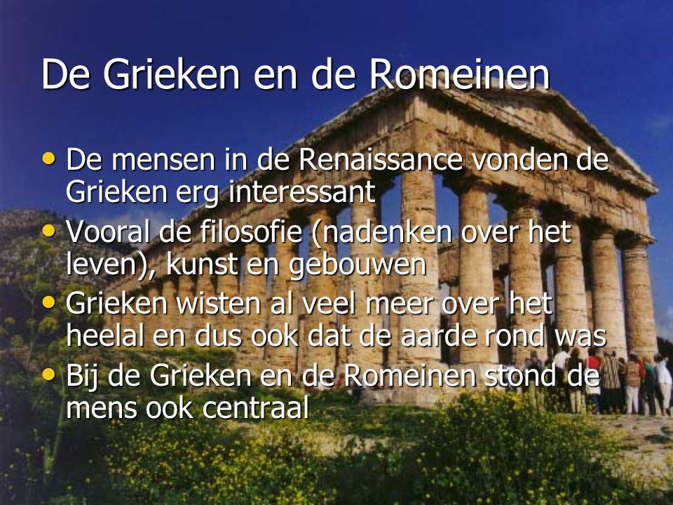 De Grieken en de Romeinen De mensen in de Renaissance vonden de Grieken erg interessant De mensen in de Renaissance vonden de Grieken erg interessant