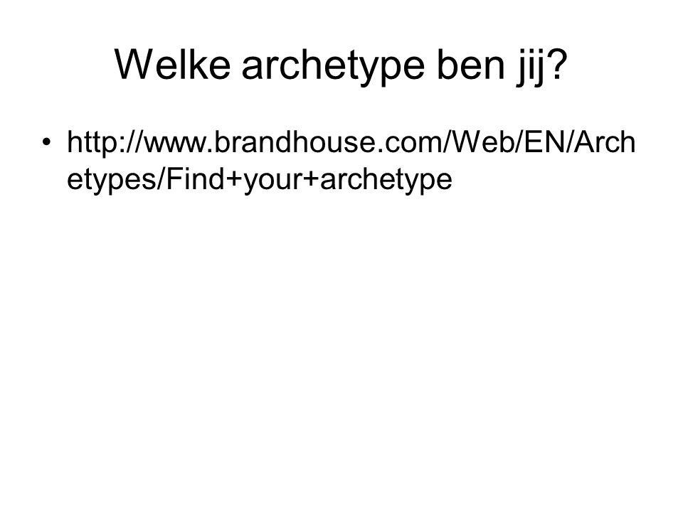 Welke archetype ben jij? http://www.brandhouse.com/Web/EN/Arch etypes/Find+your+archetype