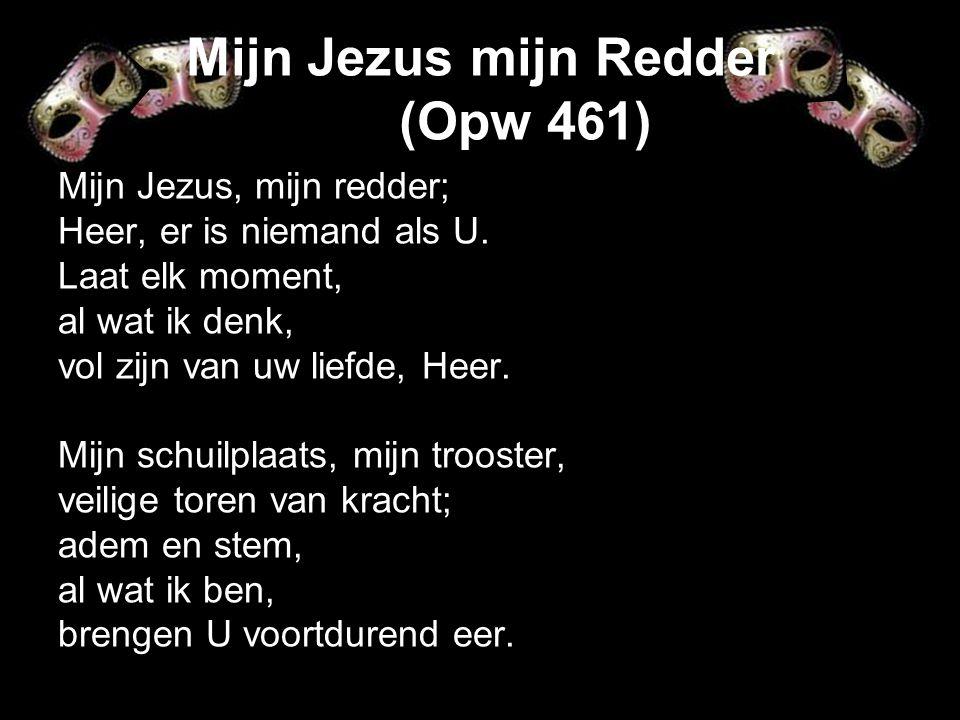 Mijn Jezus mijn Redder (Opw 461) Mijn Jezus, mijn redder; Heer, er is niemand als U.