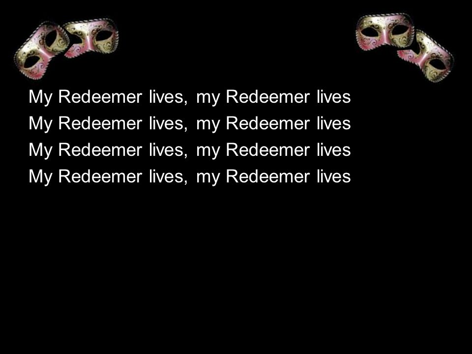 My Redeemer lives, my Redeemer lives