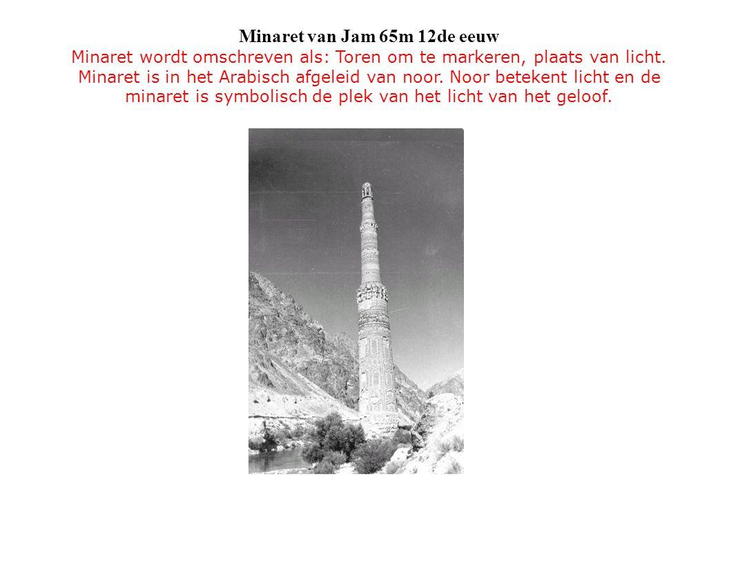 Minaret van Jam 65m 12de eeuw Minaret wordt omschreven als: Toren om te markeren, plaats van licht. Minaret is in het Arabisch afgeleid van noor. Noor