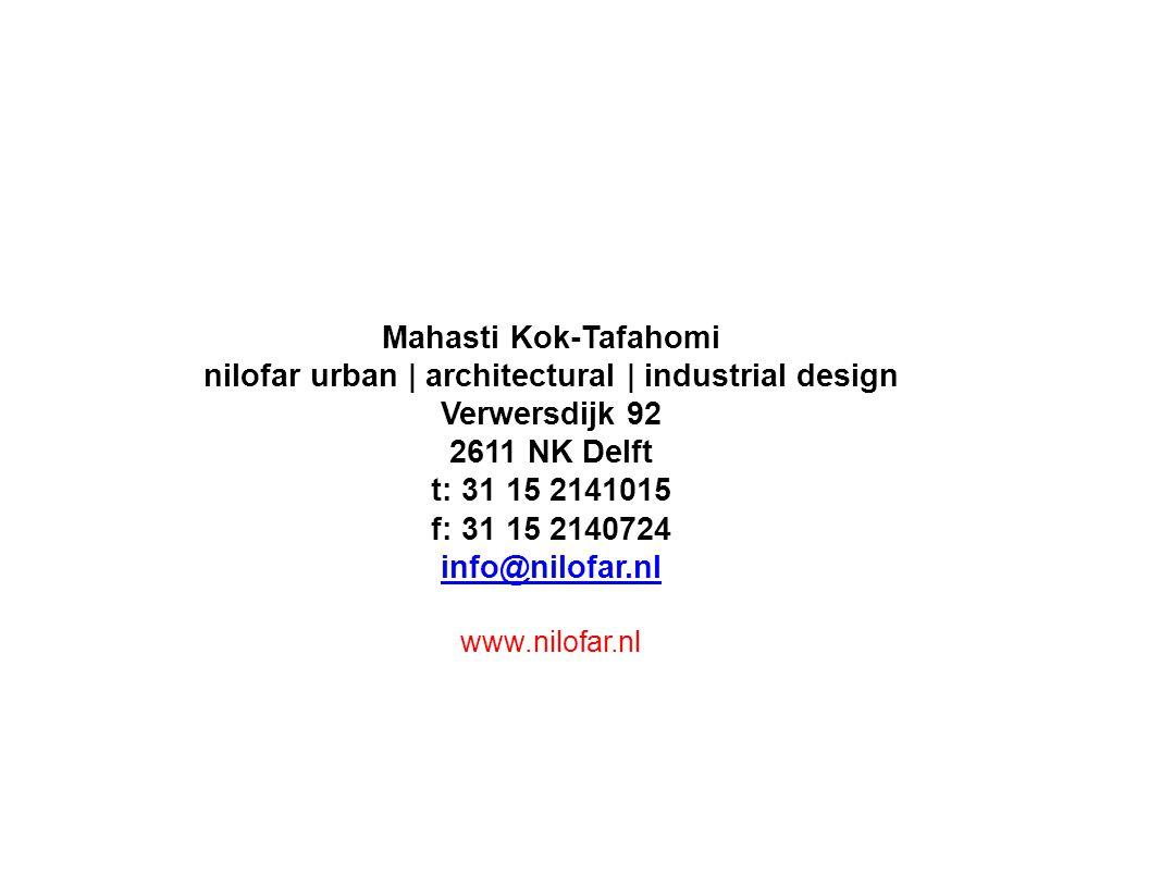 Mahasti Kok-Tafahomi nilofar urban | architectural | industrial design Verwersdijk 92 2611 NK Delft t: 31 15 2141015 f: 31 15 2140724 info@nilofar.nl www.nilofar.nl
