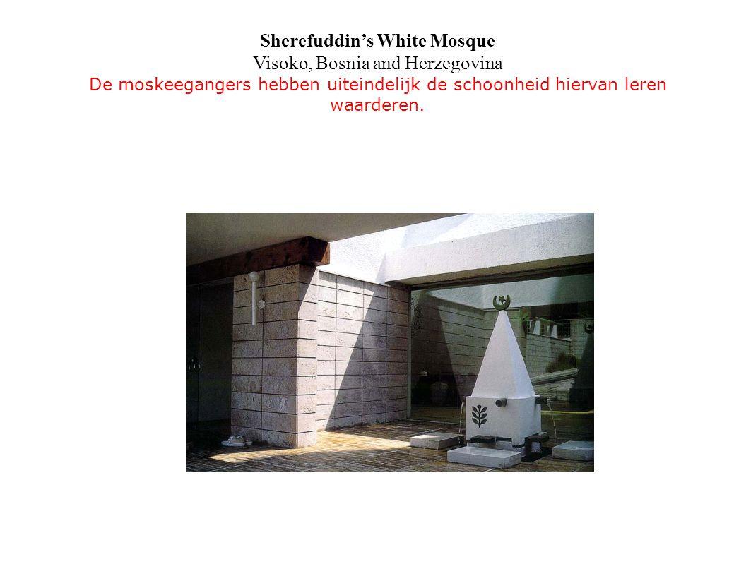 Sherefuddin's White Mosque Visoko, Bosnia and Herzegovina De moskeegangers hebben uiteindelijk de schoonheid hiervan leren waarderen.
