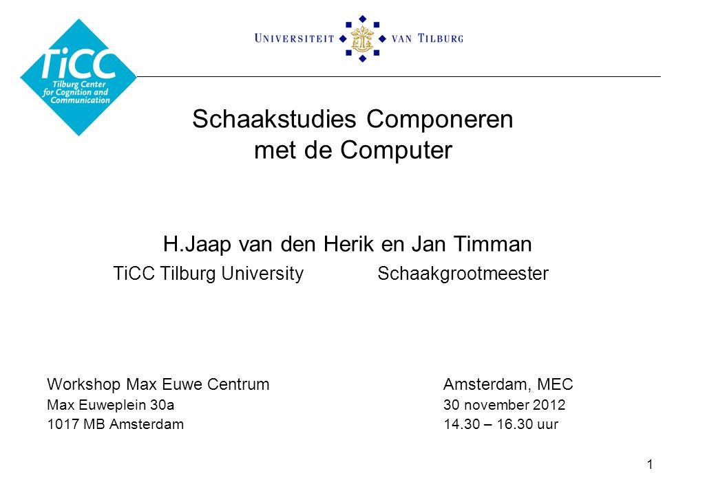 1 Schaakstudies Componeren met de Computer H.Jaap van den Herik en Jan Timman TiCC Tilburg UniversitySchaakgrootmeester Workshop Max Euwe CentrumAmsterdam, MEC Max Euweplein 30a30 november 2012 1017 MB Amsterdam14.30 – 16.30 uur