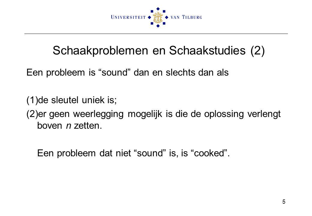"""Schaakproblemen en Schaakstudies (2) Een probleem is """"sound"""" dan en slechts dan als (1)de sleutel uniek is; (2)er geen weerlegging mogelijk is die de"""