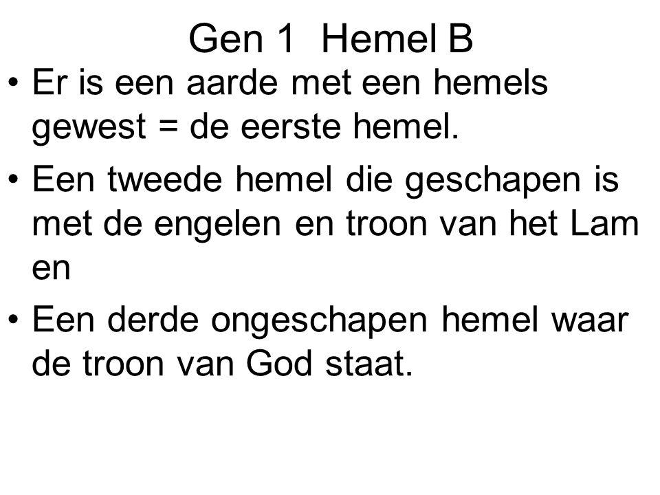 Gen 1 Hemel B Er is een aarde met een hemels gewest = de eerste hemel. Een tweede hemel die geschapen is met de engelen en troon van het Lam en Een de