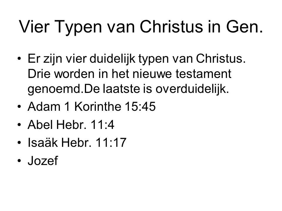 Vier Typen van Christus in Gen. Er zijn vier duidelijk typen van Christus. Drie worden in het nieuwe testament genoemd.De laatste is overduidelijk. Ad