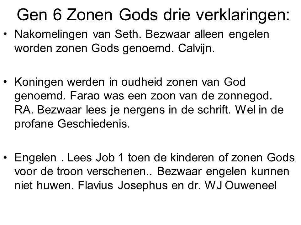 Gen 6 Zonen Gods drie verklaringen: Nakomelingen van Seth. Bezwaar alleen engelen worden zonen Gods genoemd. Calvijn. Koningen werden in oudheid zonen