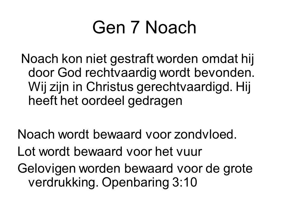 Gen 7 Noach Noach kon niet gestraft worden omdat hij door God rechtvaardig wordt bevonden. Wij zijn in Christus gerechtvaardigd. Hij heeft het oordeel