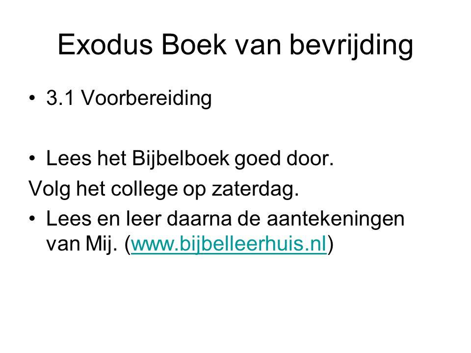 Exodus Boek van bevrijding 3.1 Voorbereiding Lees het Bijbelboek goed door. Volg het college op zaterdag. Lees en leer daarna de aantekeningen van Mij
