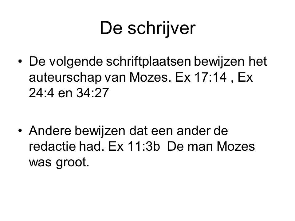 De schrijver De volgende schriftplaatsen bewijzen het auteurschap van Mozes. Ex 17:14, Ex 24:4 en 34:27 Andere bewijzen dat een ander de redactie had.