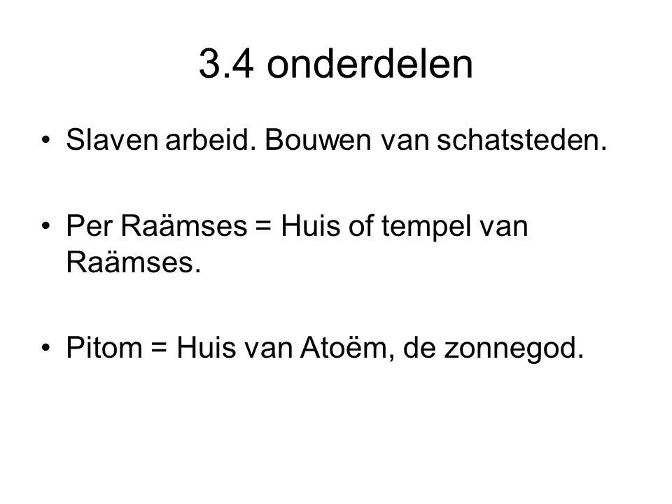 3.4 onderdelen Slaven arbeid. Bouwen van schatsteden. Per Raämses = Huis of tempel van Raämses. Pitom = Huis van Atoëm, de zonnegod.