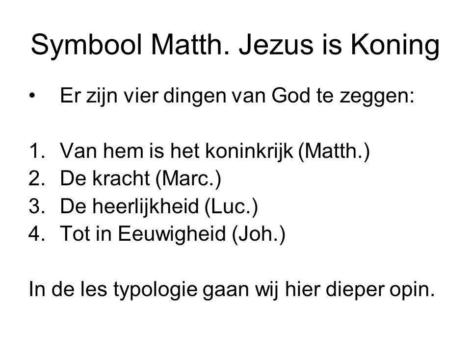 Symbool Matth. Jezus is Koning Er zijn vier dingen van God te zeggen: 1.Van hem is het koninkrijk (Matth.) 2.De kracht (Marc.) 3.De heerlijkheid (Luc.