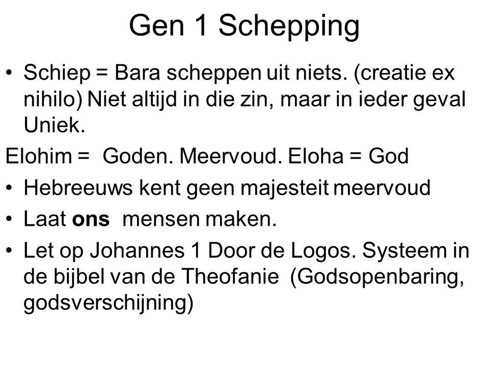 Gen 1 Schepping Schiep = Bara scheppen uit niets. (creatie ex nihilo) Niet altijd in die zin, maar in ieder geval Uniek. Elohim = Goden. Meervoud. Elo